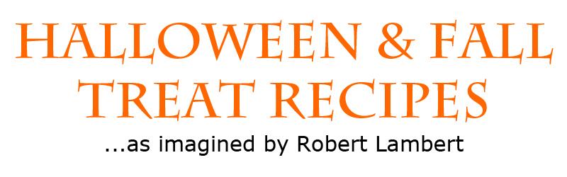 Robert Lambert Halloween Recipes and Fall Treats